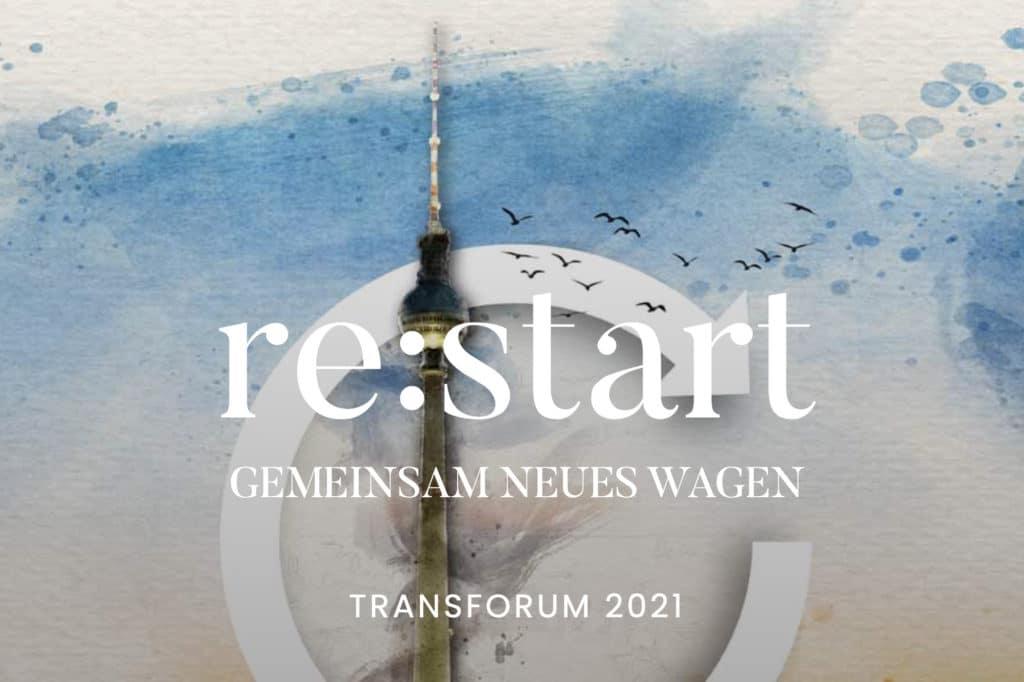re:start – Gemeinsam Neues wagen – Transforum 2021